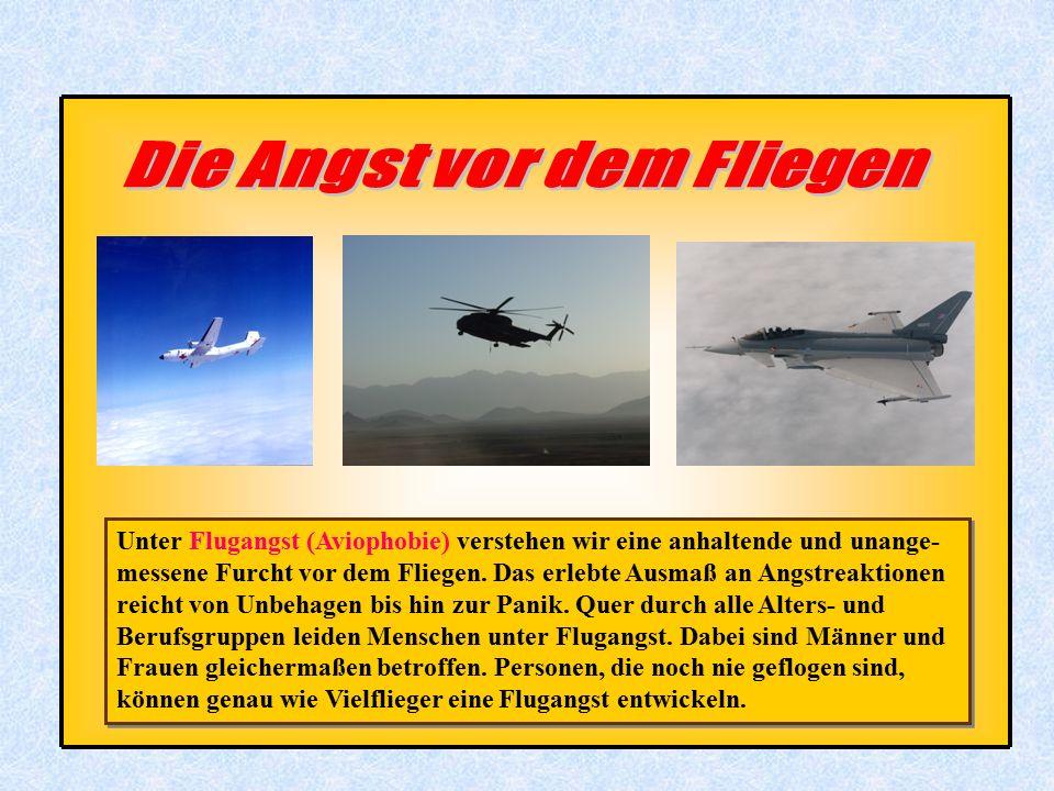 Unter Flugangst (Aviophobie) verstehen wir eine anhaltende und unange- messene Furcht vor dem Fliegen. Das erlebte Ausmaß an Angstreaktionen reicht vo