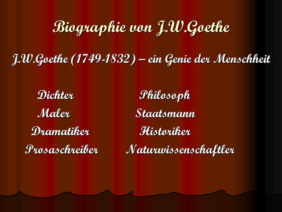 Biographie von J.W.Goethe J.W.Goethe (1749-1832) – ein Genie der Menschheit Dichter Philosoph Dichter Philosoph Maler Staatsmann Maler Staatsmann Dram