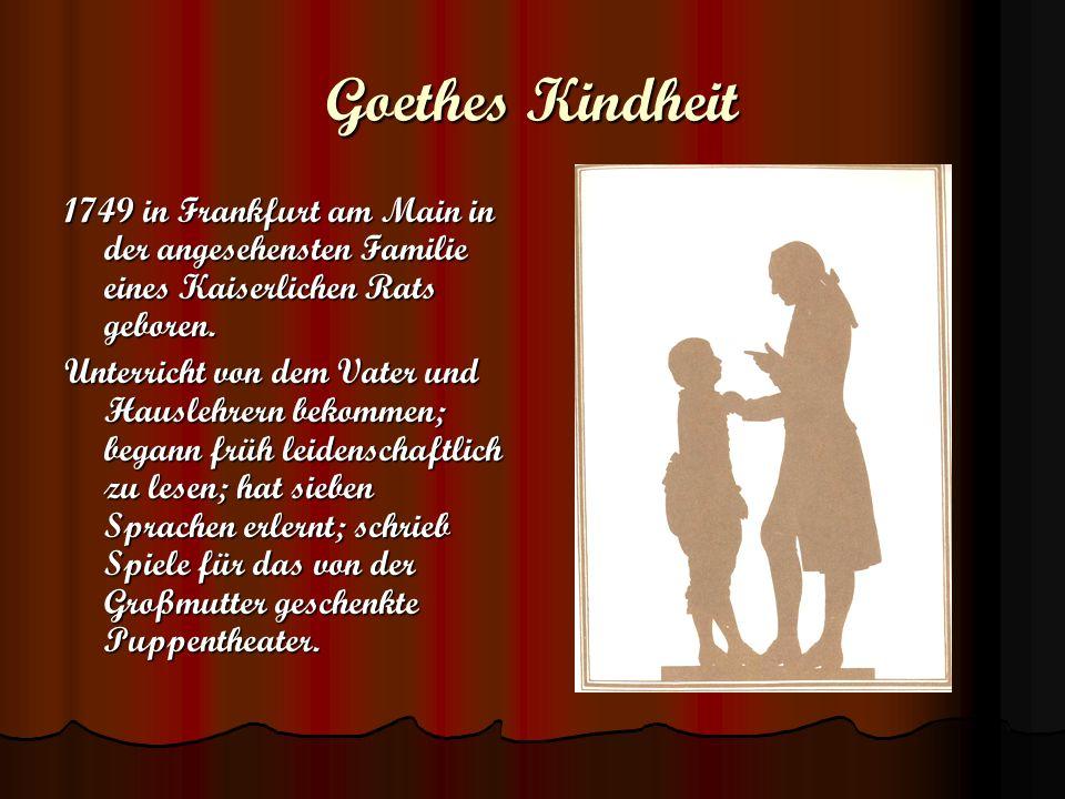 Goethes Kindheit 1749 in Frankfurt am Main in der angesehensten Familie eines Kaiserlichen Rats geboren. Unterricht von dem Vater und Hauslehrern beko