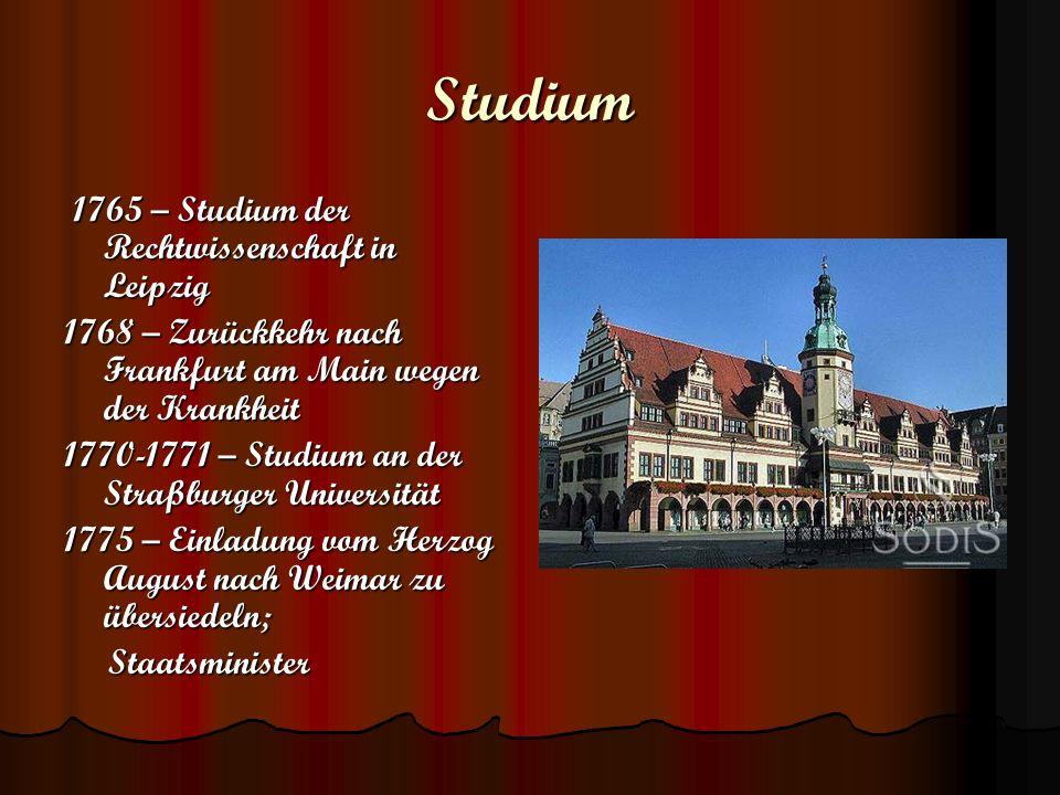 Studium 1765 – Studium der Rechtwissenschaft in Leipzig 1765 – Studium der Rechtwissenschaft in Leipzig 1768 – Zurückkehr nach Frankfurt am Main wegen