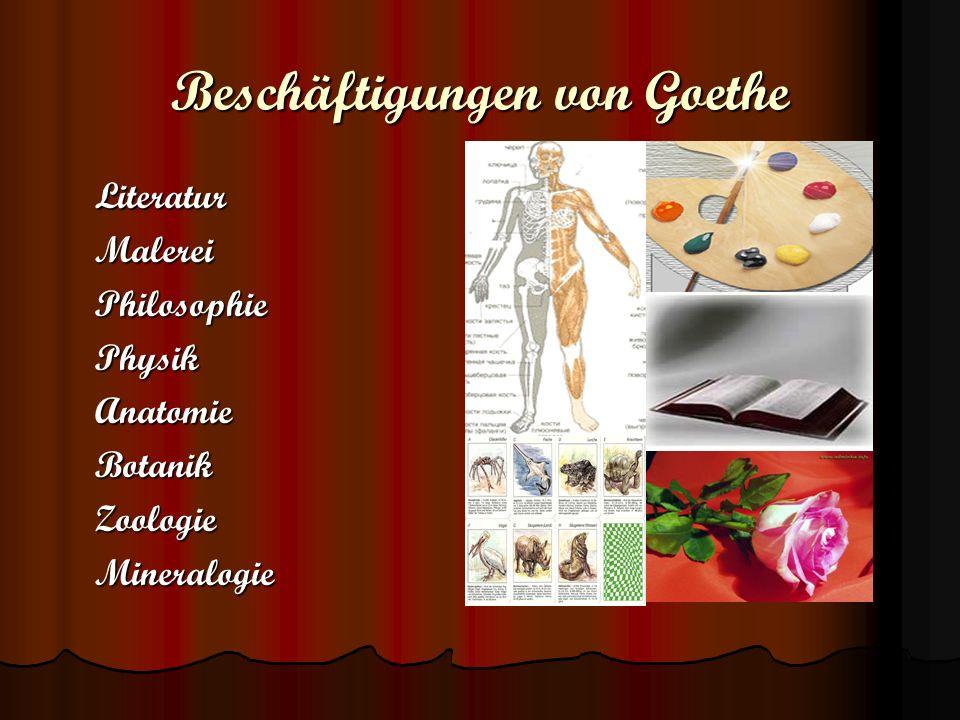 Beschäftigungen von Goethe Literatur Literatur Malerei Malerei Philosophie Philosophie Physik Physik Anatomie Anatomie Botanik Botanik Zoologie Zoolog
