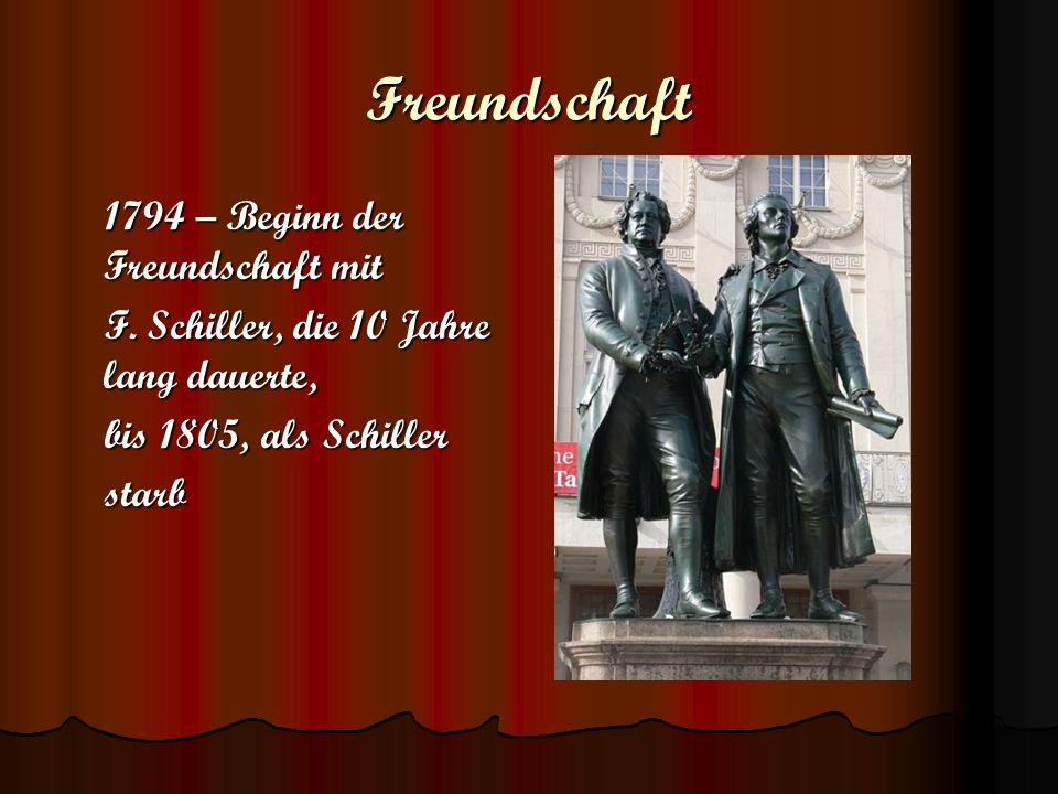 Freundschaft 1794 – Beginn der Freundschaft mit 1794 – Beginn der Freundschaft mit F. Schiller, die 10 Jahre lang dauerte, F. Schiller, die 10 Jahre l