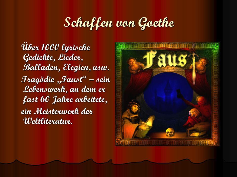 Schaffen von Goethe Über 1000 lyrische Gedichte, Lieder, Balladen, Elegien, usw. Über 1000 lyrische Gedichte, Lieder, Balladen, Elegien, usw. Tragödie