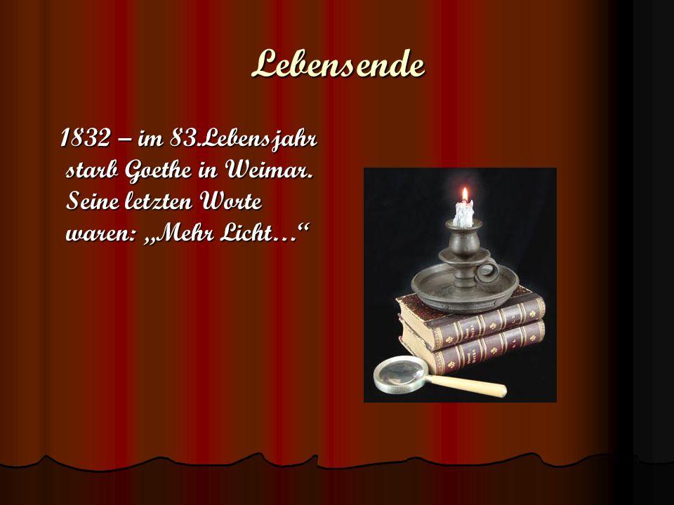 """Lebensende 1832 – im 83.Lebensjahr starb Goethe in Weimar. Seine letzten Worte waren: """"Mehr Licht…"""" 1832 – im 83.Lebensjahr starb Goethe in Weimar. Se"""