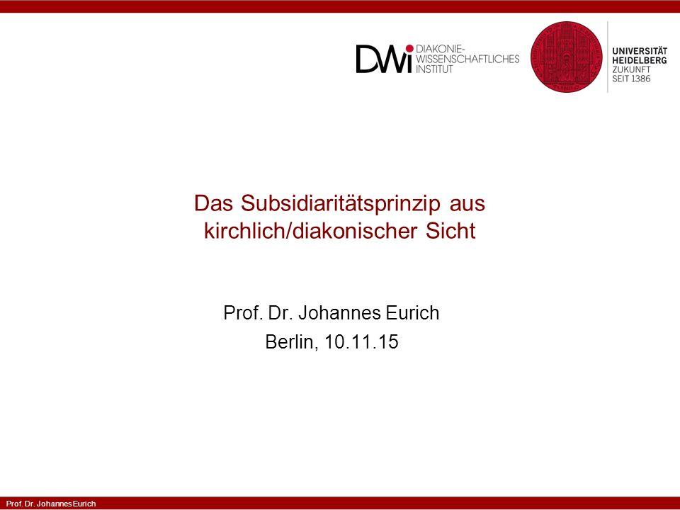 Prof. Dr. Johannes Eurich Das Subsidiaritätsprinzip aus kirchlich/diakonischer Sicht Prof.