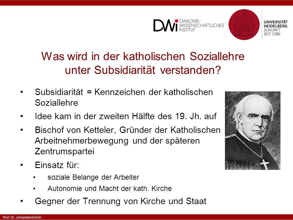 Prof. Dr. Johannes Eurich Was wird in der katholischen Soziallehre unter Subsidiarität verstanden.