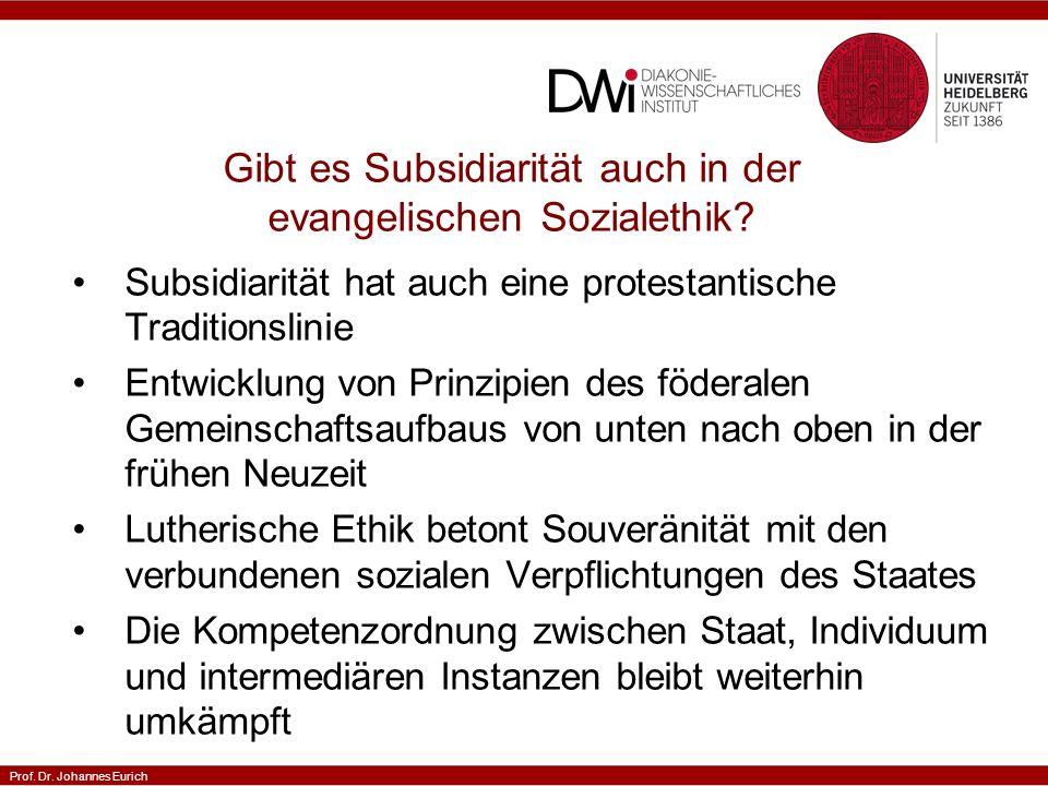 Prof. Dr. Johannes Eurich Gibt es Subsidiarität auch in der evangelischen Sozialethik.