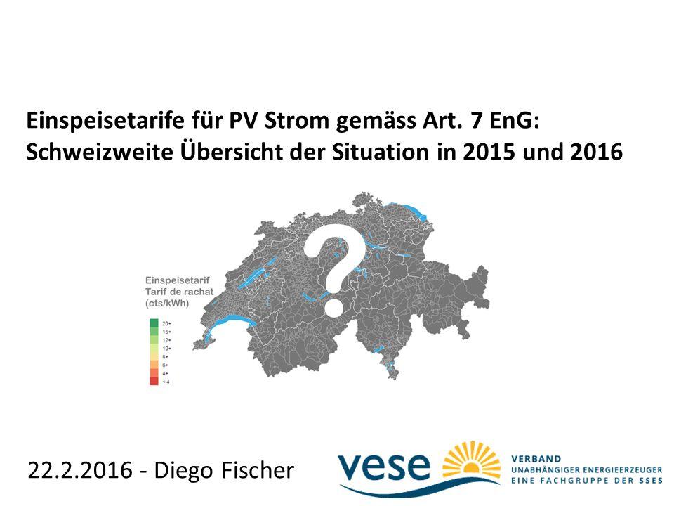 22.2.2016 - Diego Fischer Einspeisetarife für PV Strom gemäss Art. 7 EnG: Schweizweite Übersicht der Situation in 2015 und 2016