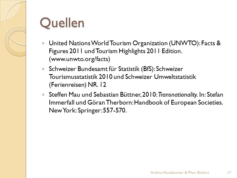 Quellen United Nations World Tourism Organization (UNWTO): Facts & Figures 2011 und Tourism Highlights 2011 Edition. (www.unwto.org/facts) Schweizer B