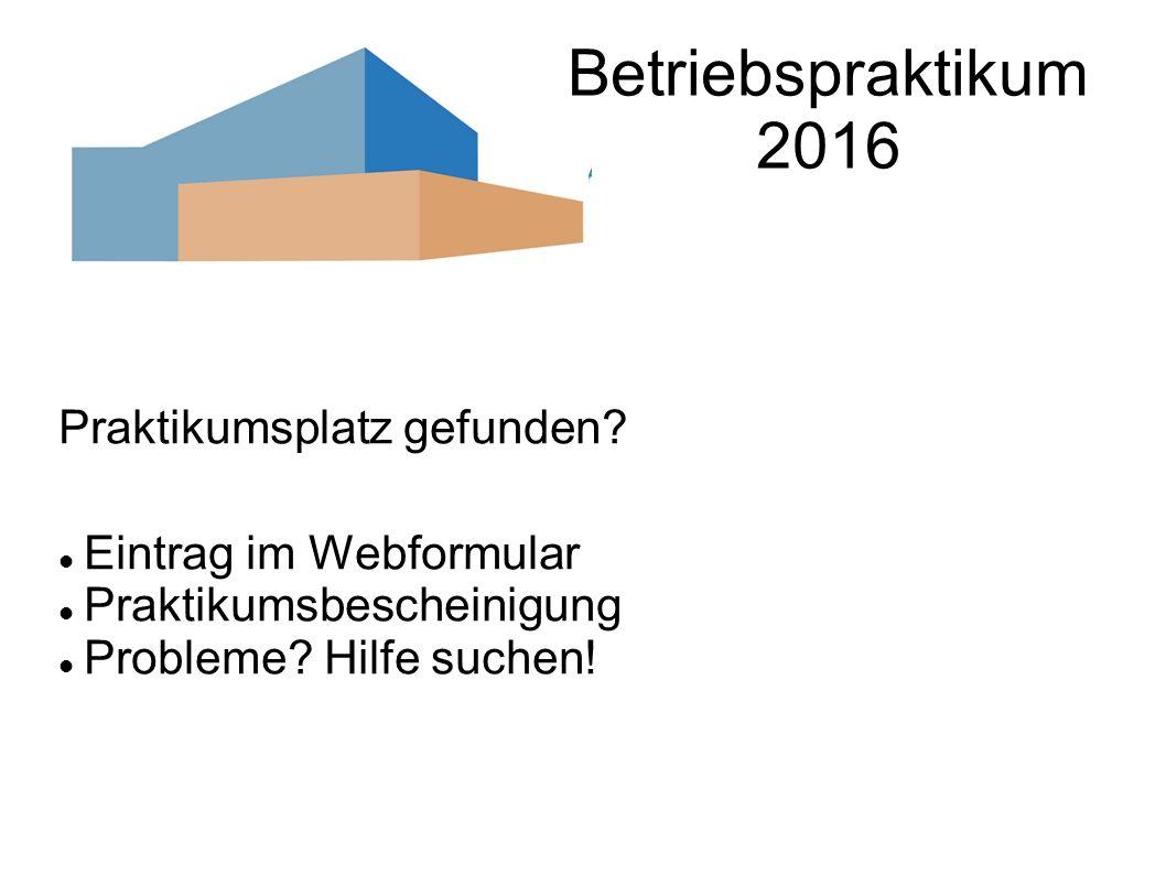 Betriebspraktikum 2016 Praktikumsplatz gefunden.