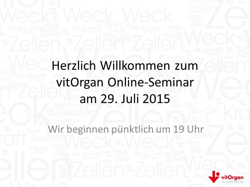 Herzlich Willkommen zum vitOrgan Online-Seminar am 29. Juli 2015 Wir beginnen pünktlich um 19 Uhr
