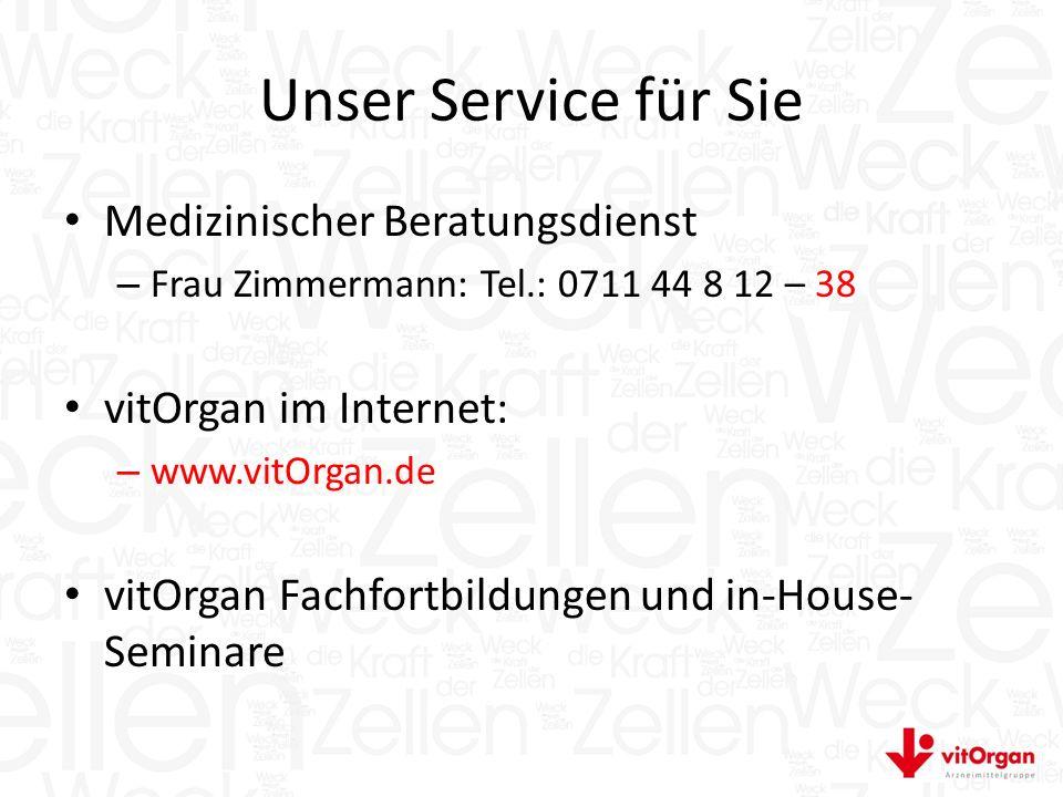 Unser Service für Sie Medizinischer Beratungsdienst – Frau Zimmermann: Tel.: 0711 44 8 12 – 38 vitOrgan im Internet: – www.vitOrgan.de vitOrgan Fachfortbildungen und in-House- Seminare