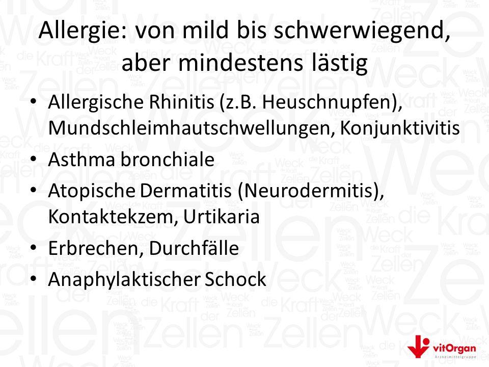 Allergie: von mild bis schwerwiegend, aber mindestens lästig Allergische Rhinitis (z.B.