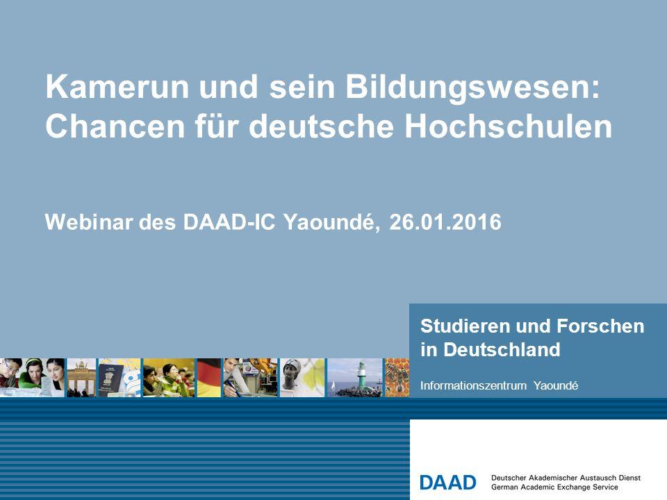 Studieren und Forschen in Deutschland Kamerun und sein Bildungswesen: Chancen für deutsche Hochschulen Webinar des DAAD-IC Yaoundé, 26.01.2016 Informationszentrum Yaoundé