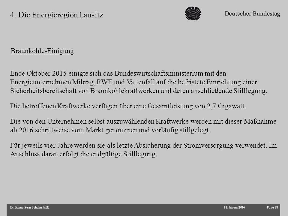 Folie 18Dr. Klaus-Peter Schulze MdB 4. Die Energieregion Lausitz Ende Oktober 2015 einigte sich das Bundeswirtschaftsministerium mit den Energieuntern