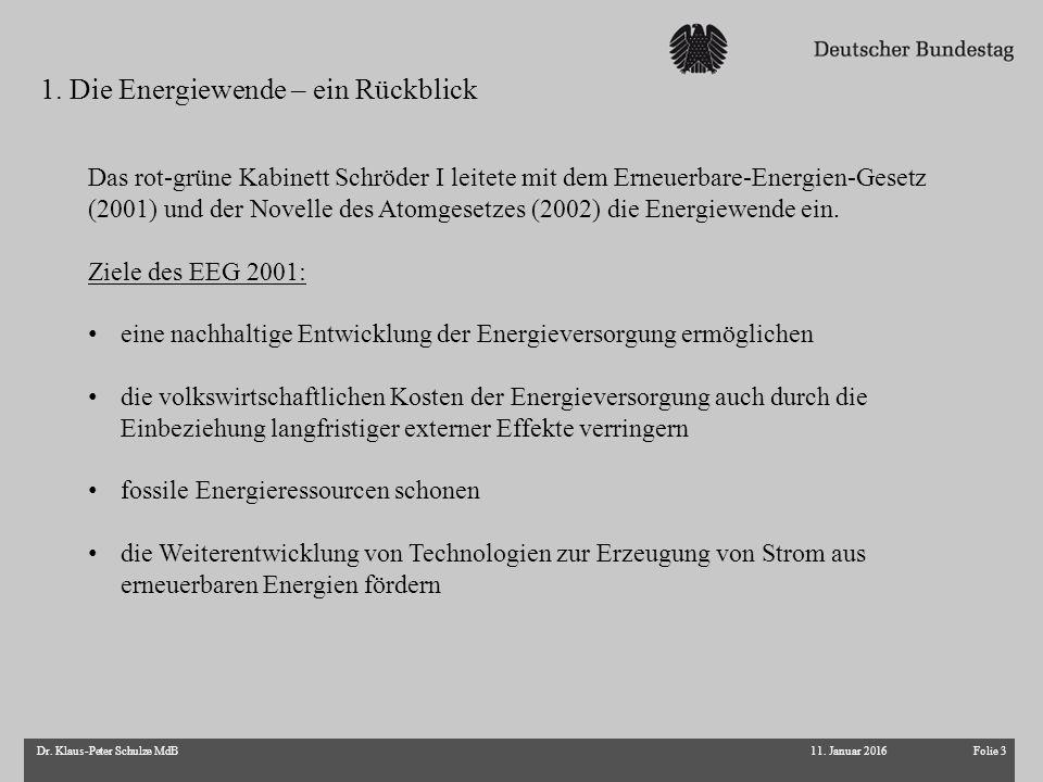 Folie 3Dr. Klaus-Peter Schulze MdB Das rot-grüne Kabinett Schröder I leitete mit dem Erneuerbare-Energien-Gesetz (2001) und der Novelle des Atomgesetz