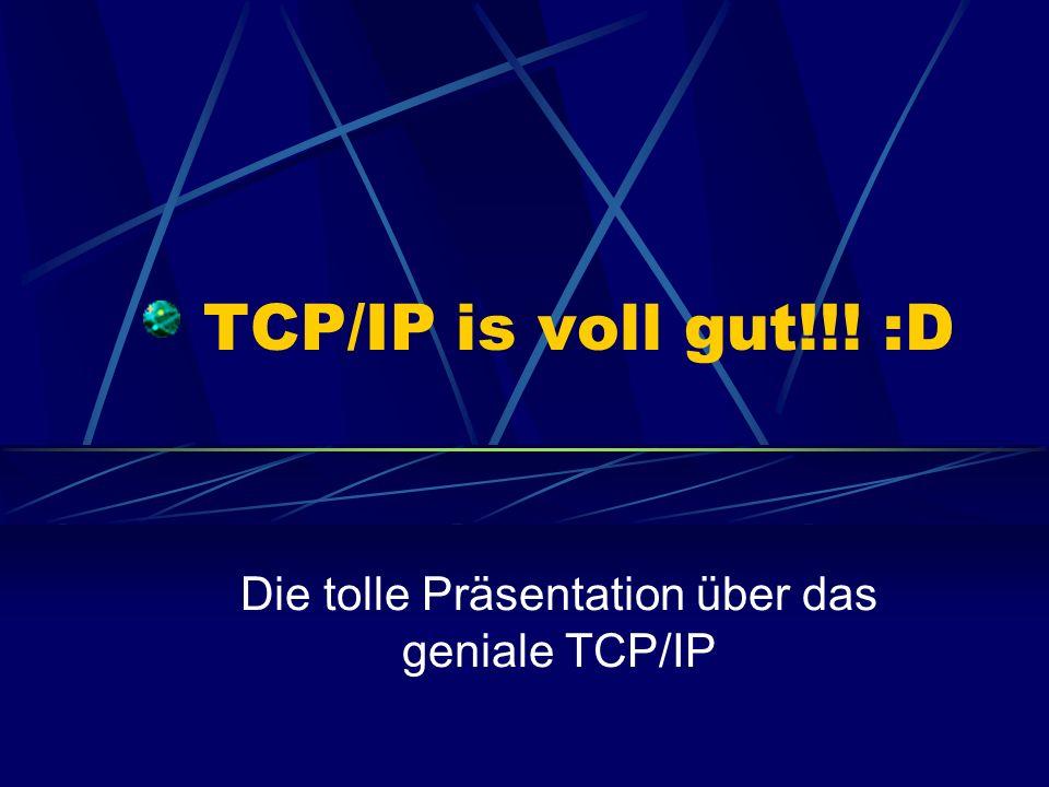TCP/IP is voll gut!!! :D Die tolle Präsentation über das geniale TCP/IP