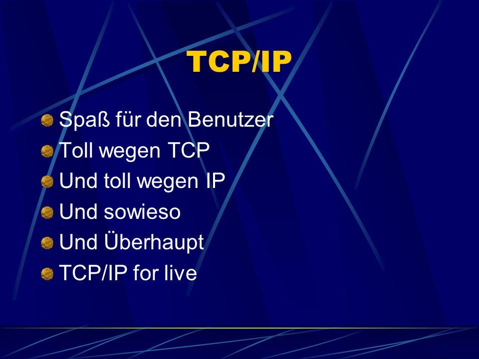 TCP/IP Spaß für den Benutzer Toll wegen TCP Und toll wegen IP Und sowieso Und Überhaupt TCP/IP for live