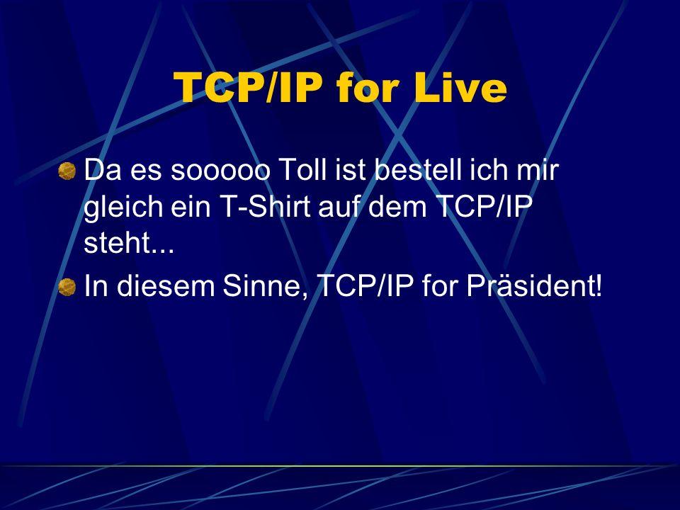 TCP/IP for Live Da es sooooo Toll ist bestell ich mir gleich ein T-Shirt auf dem TCP/IP steht...