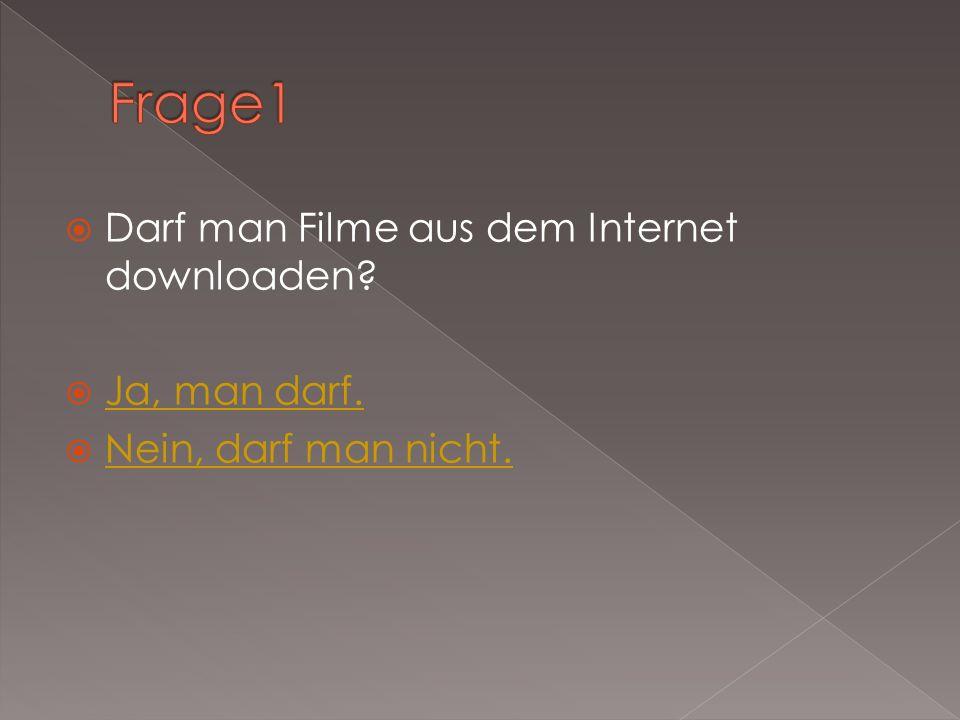  Darf man Filme aus dem Internet downloaden. Ja, man darf.