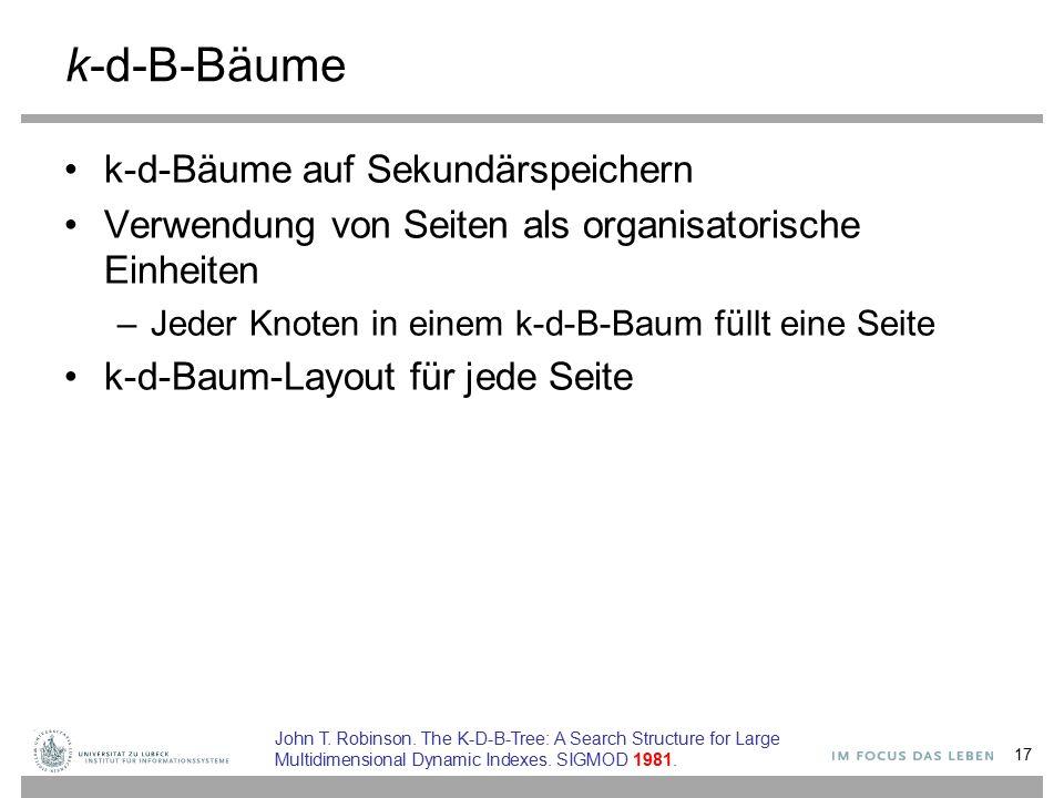 k-d-B-Bäume k-d-Bäume auf Sekundärspeichern Verwendung von Seiten als organisatorische Einheiten –Jeder Knoten in einem k-d-B-Baum füllt eine Seite k-d-Baum-Layout für jede Seite 17 John T.