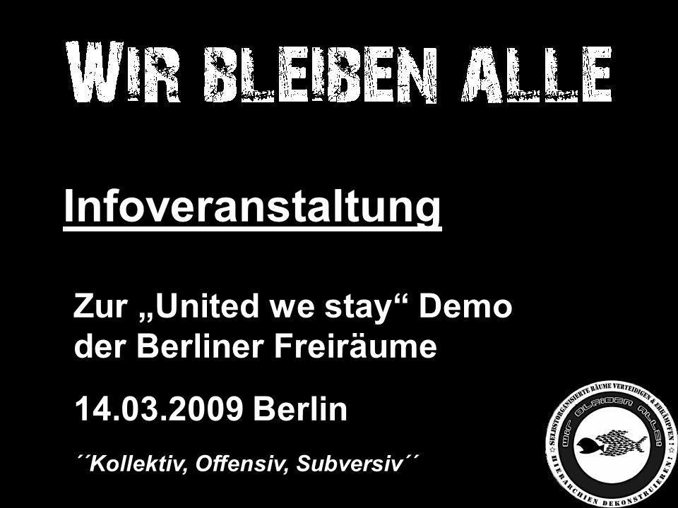"""Infoveranstaltung Zur """"United we stay Demo der Berliner Freiräume 14.03.2009 Berlin ´´Kollektiv, Offensiv, Subversiv´´"""