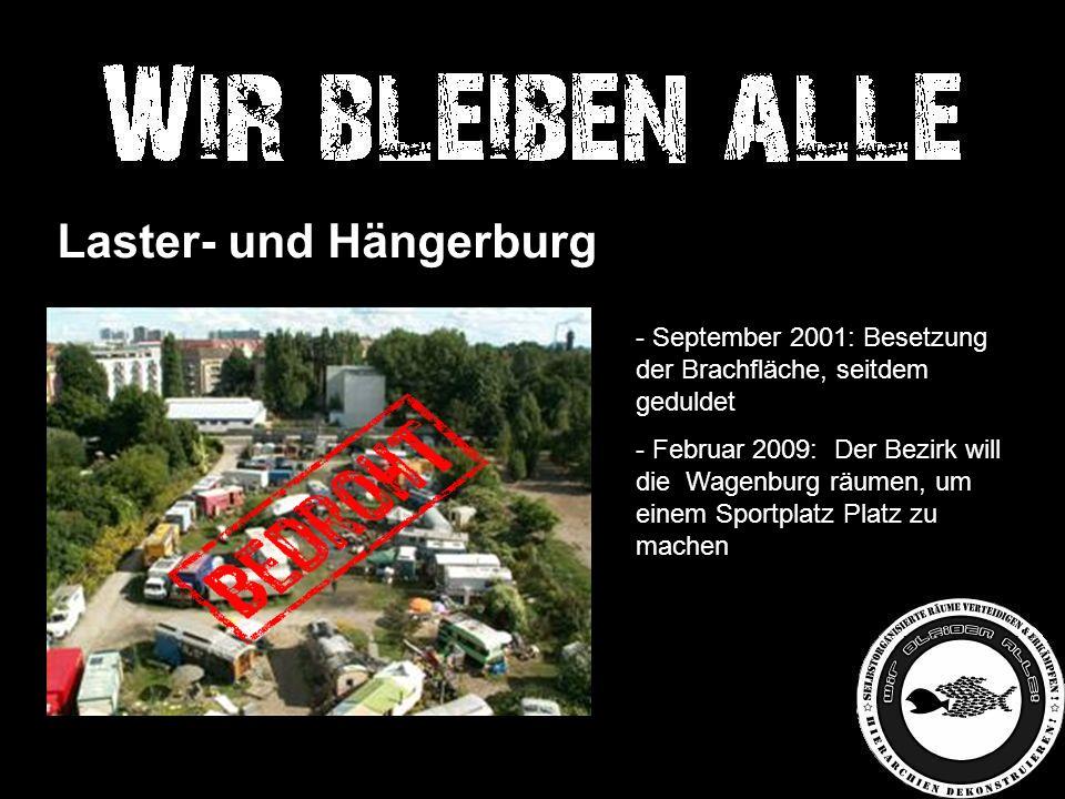 Laster- und Hängerburg - September 2001: Besetzung der Brachfläche, seitdem geduldet - Februar 2009: Der Bezirk will die Wagenburg räumen, um einem Sportplatz Platz zu machen -