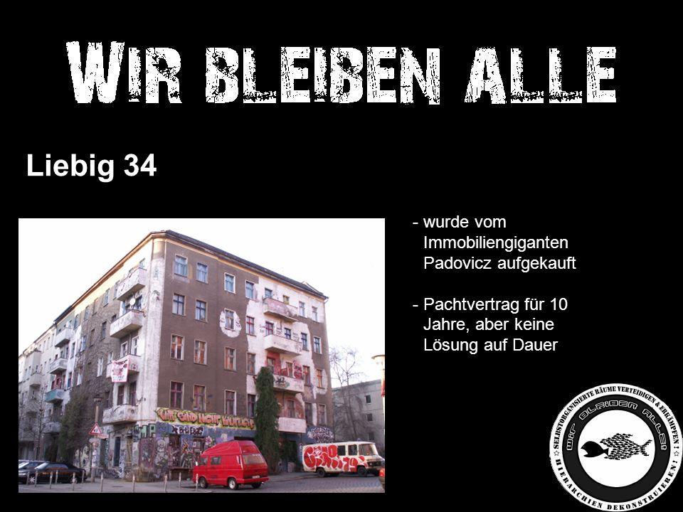 Liebig 34 - wurde vom - Immobiliengiganten - Padovicz aufgekauft - Pachtvertrag für 10 - Jahre, aber keine - Lösung auf Dauer