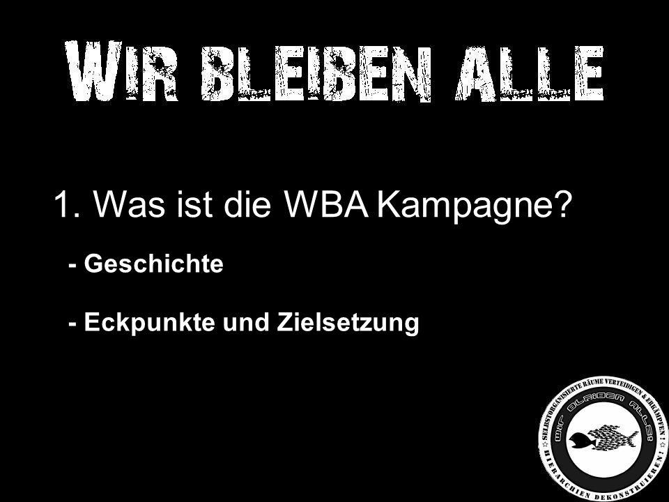 - Geschichte - Eckpunkte und Zielsetzung 1. Was ist die WBA Kampagne?