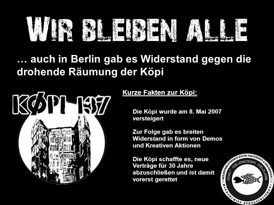 … … auch in Berlin gab es Widerstand gegen die drohende Räumung der Köpi Kurze Fakten zur Köpi: Die Köpi wurde am 8.