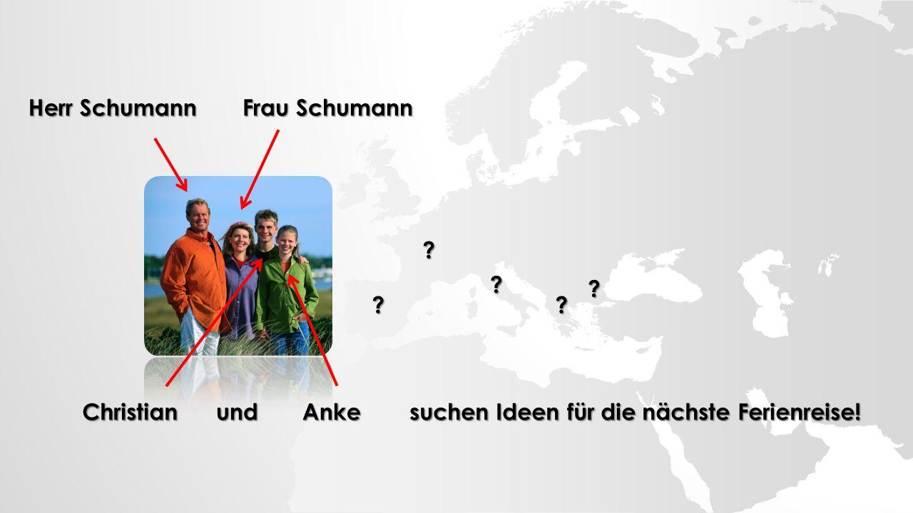 Herr Schumann Frau Schumann ChristianundAnke suchen Ideen für die nächste Ferienreise! ? ?? ? ?