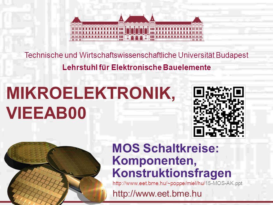 http://www.eet.bme.hu Technische und Wirtschaftswissenschaftliche Universität Budapest Lehrstuhl für Elektronische Bauelemente MIKROELEKTRONIK, VIEEAB00 MOS Schaltkreise: Komponenten, Konstruktionsfragen http://www.eet.bme.hu/~poppe/miel/hu/15-MOS-AK.ppt