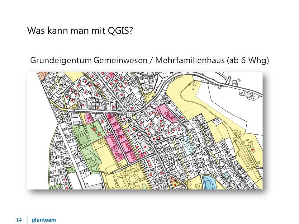 14 Was kann man mit QGIS? Grundeigentum Gemeinwesen / Mehrfamilienhaus (ab 6 Whg)