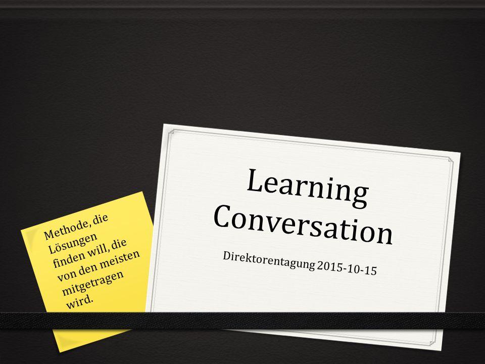 Learning Conversation Direktorentagung 2015-10-15 Methode, die Lösungen finden will, die von den meisten mitgetragen wird.