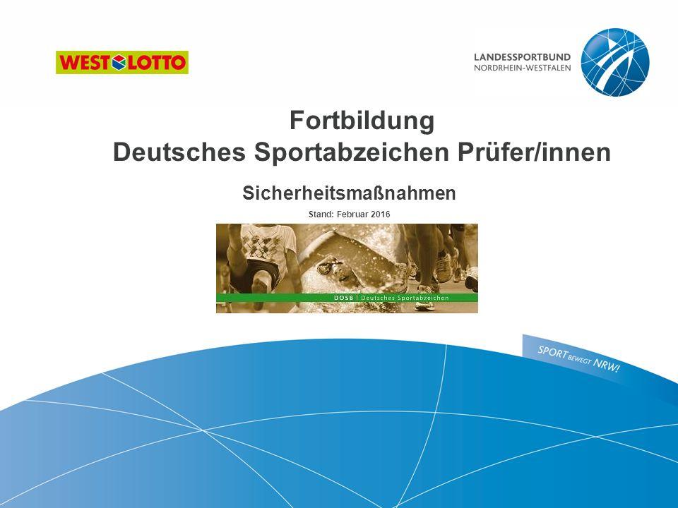 Fortbildung Deutsches Sportabzeichen Prüfer/innen Sicherheitsmaßnahmen Stand: Februar 2016