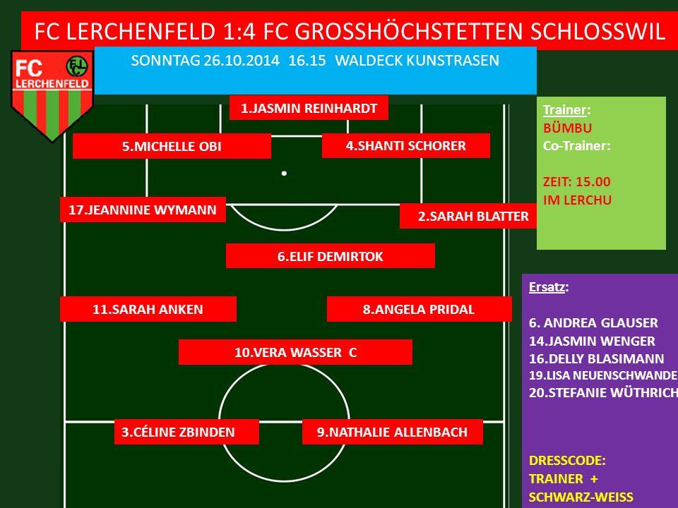 FC LERCHENFELD 1:4 FC GROSSHÖCHSTETTEN SCHLOSSWIL SONNTAG 26.10.2014 16.15 WALDECK KUNSTRASEN 1.JASMIN REINHARDT 5.MICHELLE OBI Ersatz: 6.