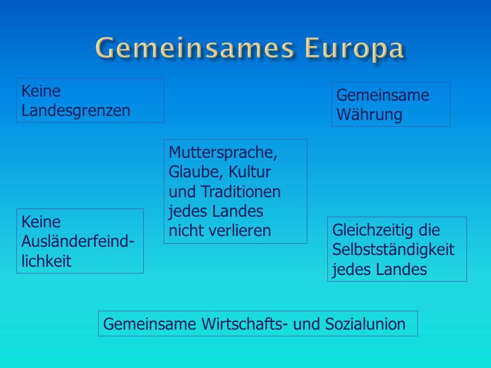Keine Landesgrenzen Muttersprache, Glaube, Kultur und Traditionen jedes Landes nicht verlieren Gleichzeitig die Selbstständigkeit jedes Landes Keine A