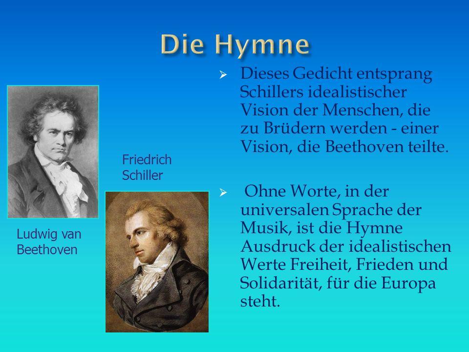 Dieses Gedicht entsprang Schillers idealistischer Vision der Menschen, die zu Brüdern werden - einer Vision, die Beethoven teilte.  Ohne Worte, in
