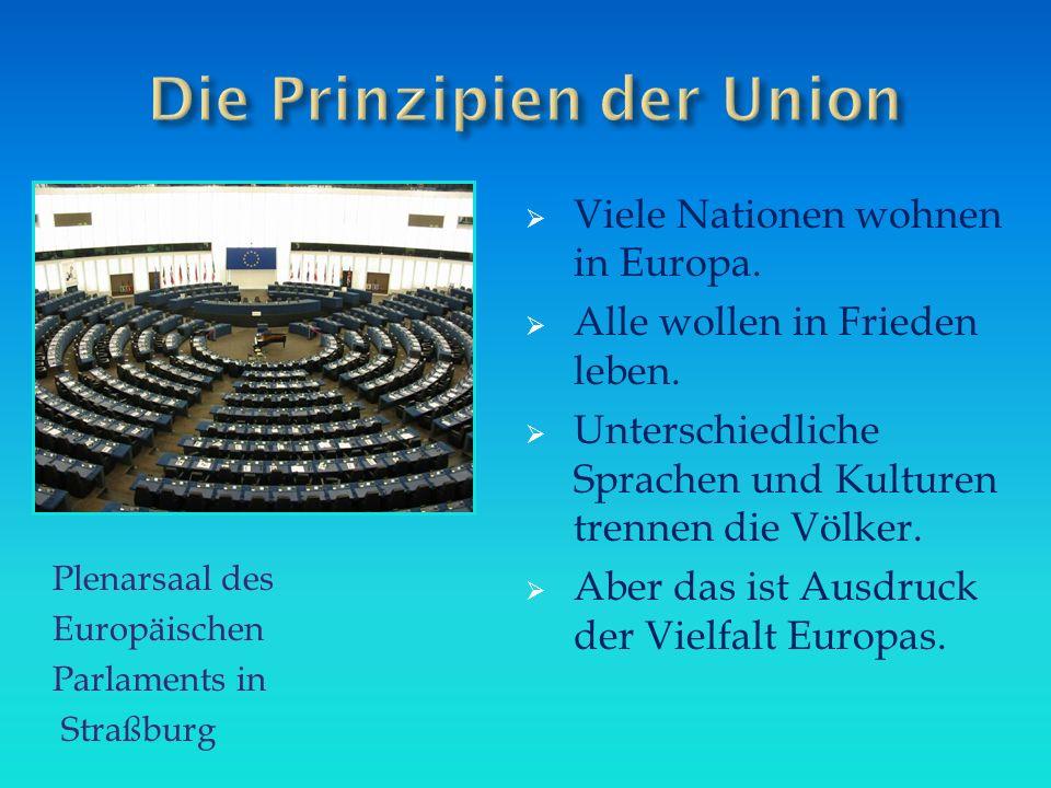 Plenarsaal des Europäischen Parlaments in Straßburg  Viele Nationen wohnen in Europa.  Alle wollen in Frieden leben.  Unterschiedliche Sprachen und