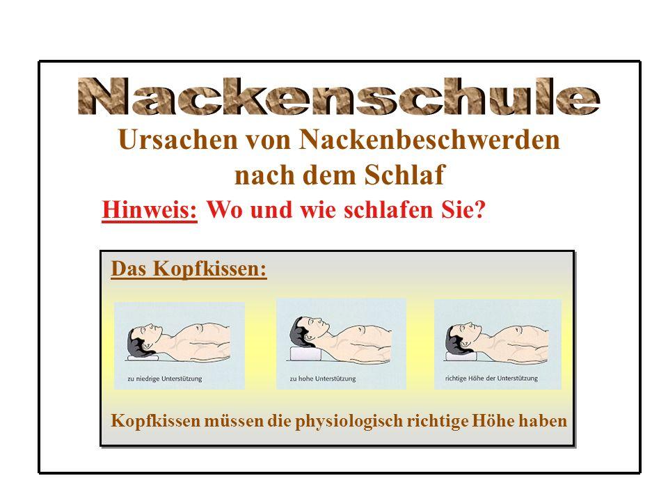 Ursachen von Nackenbeschwerden nach dem Schlaf Hinweis: Wo und wie schlafen Sie? Das Kopfkissen: Kopfkissen müssen die physiologisch richtige Höhe hab