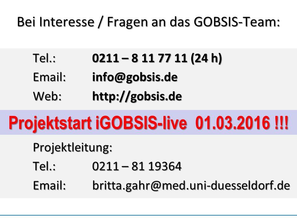 Bei Interesse / Fragen an das GOBSIS-Team: Tel.:0211 – 8 11 77 11 (24 h) Email:info@gobsis.de Web:http://gobsis.de Projektleitung: Tel.:0211 – 81 19364 Email:britta.gahr@med.uni-duesseldorf.de Projektstart iGOBSIS-live 01.03.2016 !!!