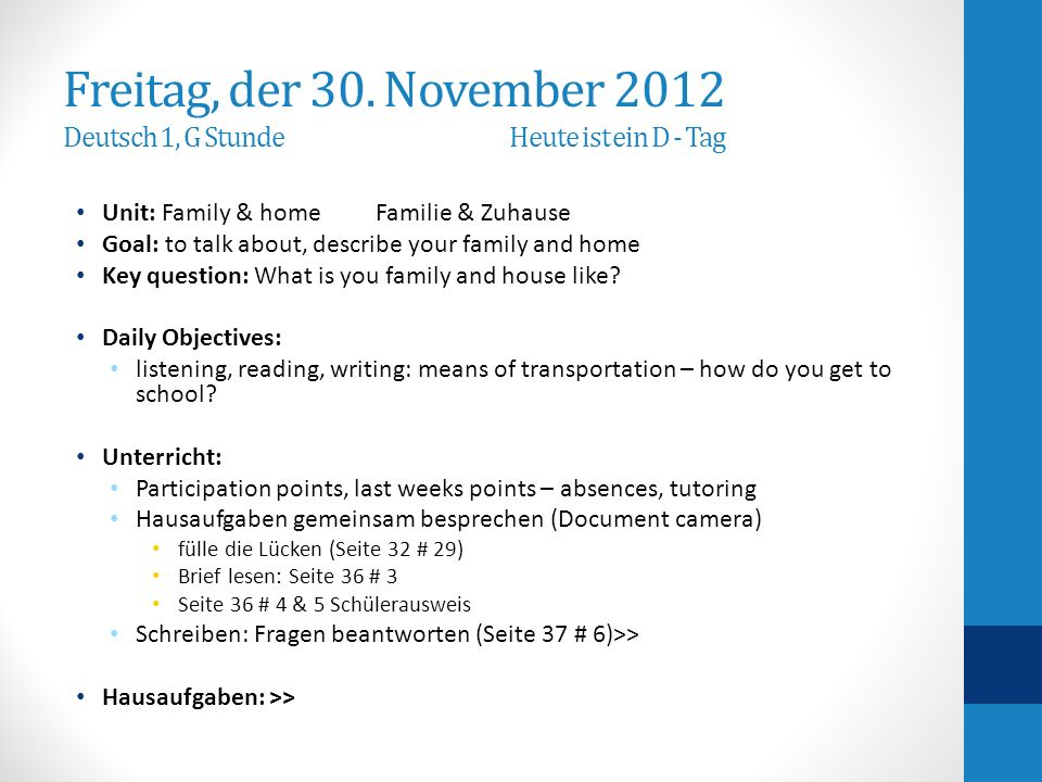 Freitag, der 30. November 2012 Deutsch 1, G Stunde Heute ist ein D - Tag Unit: Family & home Familie & Zuhause Goal: to talk about, describe your fami