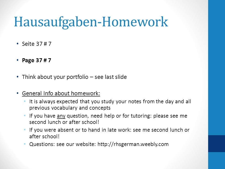 Hausaufgaben-Homework Seite 37 # 7 Page 37 # 7 Think about your portfolio – see last slide General Info about homework: It is always expected that you study your notes from the day and all previous vocabulary and concepts If you have any question, need help or for tutoring: please see me second lunch or after school.