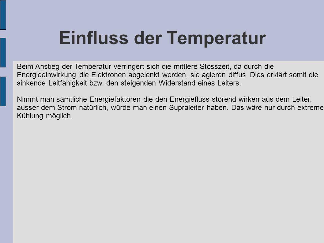 Einfluss der Temperatur Beim Anstieg der Temperatur verringert sich die mittlere Stosszeit, da durch die Energieeinwirkung die Elektronen abgelenkt we