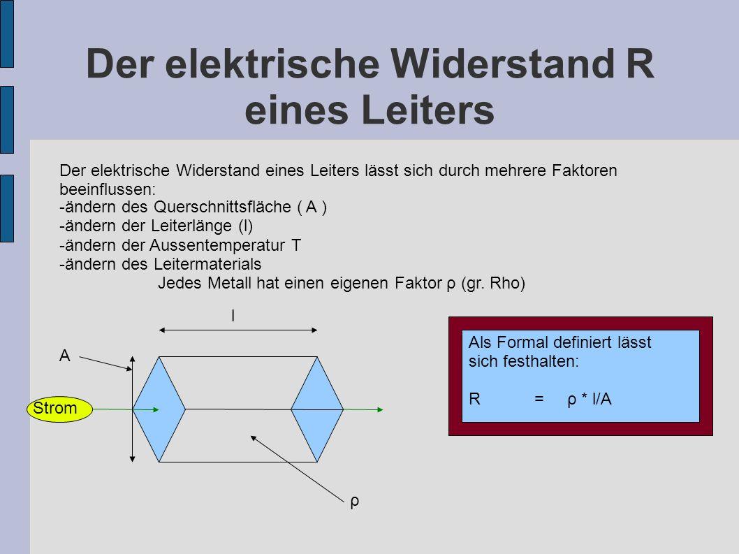 Der elektrische Widerstand R eines Leiters Der elektrische Widerstand eines Leiters lässt sich durch mehrere Faktoren beeinflussen: -ändern des Quersc