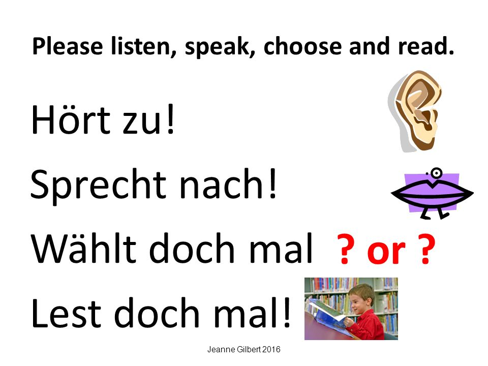 Please listen, speak, choose and read. Hört zu. Sprecht nach.