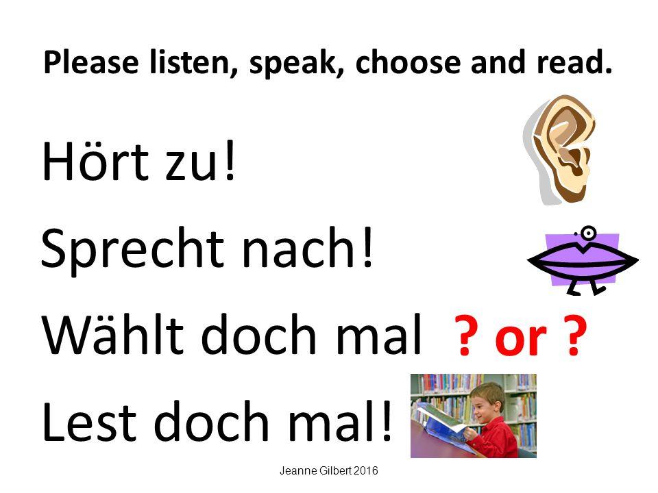 Please listen, speak, choose and read.Hört zu. Sprecht nach.