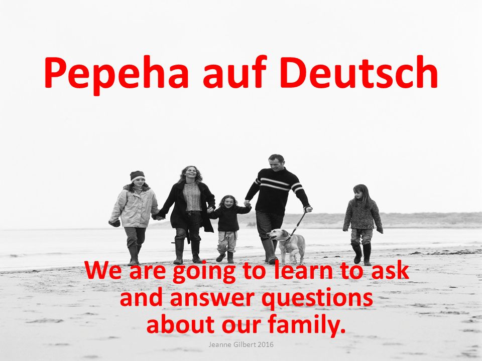 Pepeha auf Deutsch We are going to learn to ask and answer questions about our family.