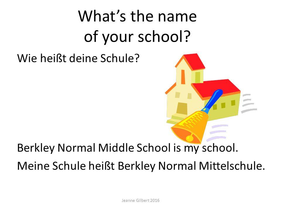What's the name of your school.Wie heißt deine Schule.