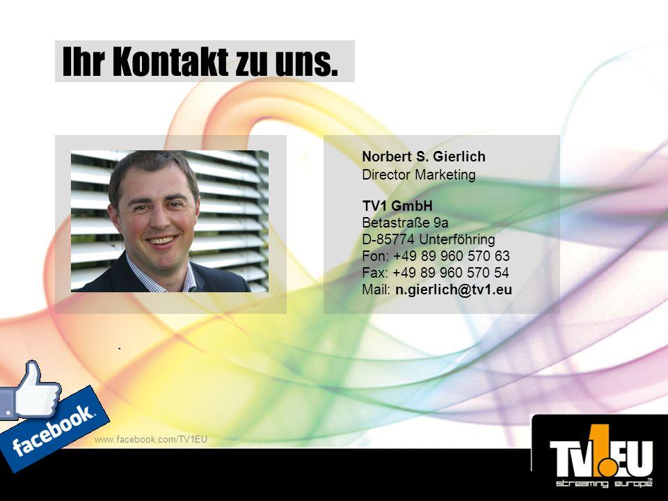 Norbert S. Gierlich Director Marketing TV1 GmbH Betastraße 9a D-85774 Unterföhring Fon: +49 89 960 570 63 Fax: +49 89 960 570 54 Mail: n.gierlich@tv1.